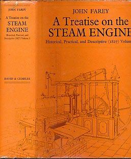 TREATISE ON THE STEAM ENGINE V. 1: Historical, Practical and Descriptive: Farey, John