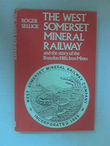 The West Somerset Mineral Railway : And the Story of the Brendon Hills Iron Mines