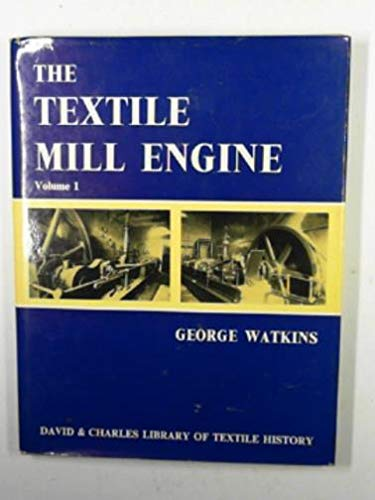 The textile mill engine (David & Charles library of textile history) (v. 1) (9780715349830) by Watkins, George
