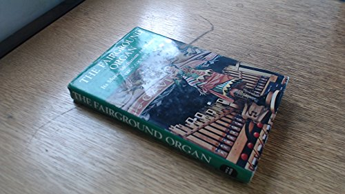 The Fairground Organ: Its Music, Mechanism and: Cockayne, Eric Victor