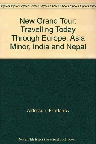 """9780715350058: New """"Grand Tour"""": Travelling Today Through Europe, Asia Minor, India and Nepal"""
