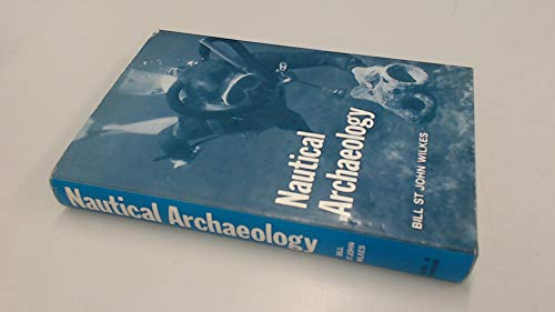 Nautical Archaeology : A Handbook: Wilkes, Bill St