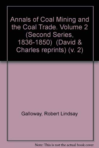 Annals of Coal Mining and the Coal Trade, Vol 2: Second series, 1836-1850