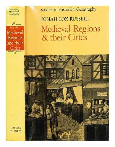 Mediaeval Regions and Their Cities (Studies in historical geography): Russell, Josiah Cox