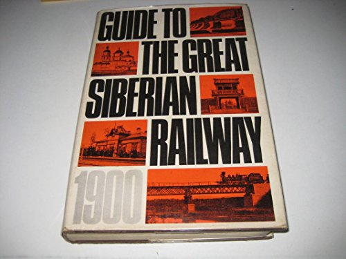 Guide to the Great Siberian Railway (1900): A. I. Dmitriev-Mamonov and A. F. Zdziarski. Revised by ...