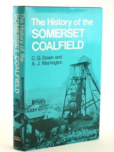 THE HISTORY OF THE SOMERSET COALFIELD: DOWN, C.G., WARRINGTON, A.J.