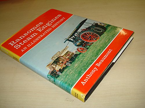 Ransomes Steam Engines : An Illustrated History: Beaumont, Anthony