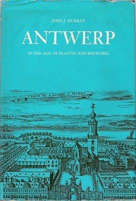 Antwerp in the Age of Plantin and Brueghel: Murray, John Joseph