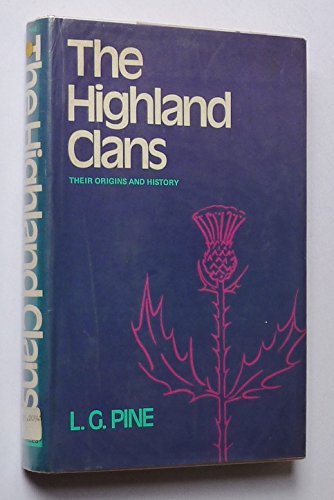 The Highland Clans: Their Origins and History: Pine, Leslie Gilbert