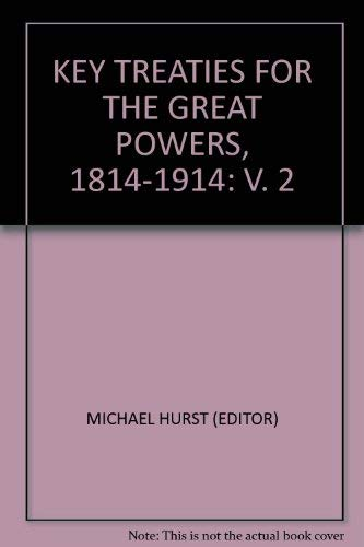 KEY TREATIES FOR THE GREAT POWERS, 1814-1914: MICHAEL HURST