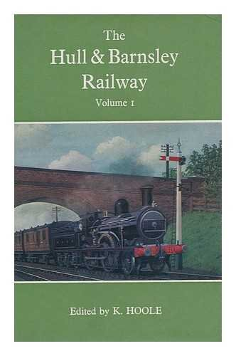 The Hull & Barnsley Railway: Volume 1.