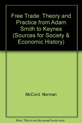 Free Trade. Theory and Practice from Adam Smith to Keynes. [David & Charles Sources for Social ...