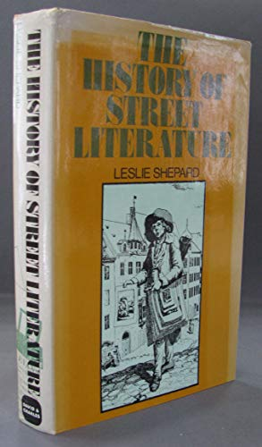 The history of street literature; the story of broadside ballads, chapbooks, proclamations, ...
