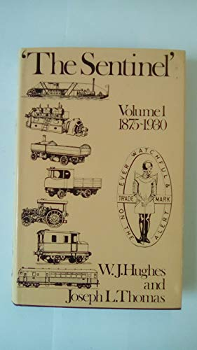 The Sentinel: A History of Alley & MacLellan and The Sentinel Waggon Works. Volume One.: W. J. ...