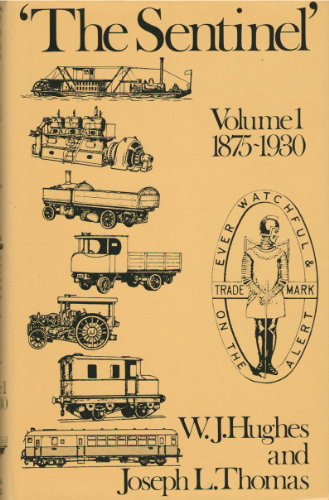 'The Sentinel' : A History of Alley and MacLellan and the Sentinel Waggon Works. Volume 1. 1875 -...