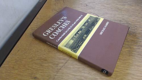 Gresley's Coaches: Coaches Built for G.N.R., E.C.J.S. and L.N.E.R., 1905-53: Harris, Michael