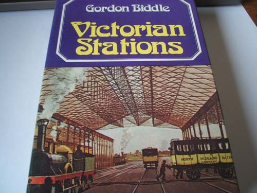 Victorian Stations;: Railway Stations in England & Wales, 1830-1923;