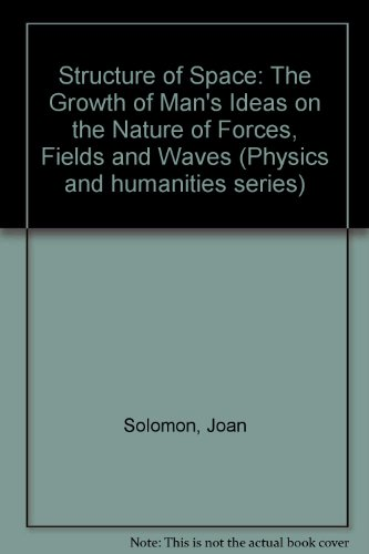 9780715359631: Structure of Space: The Growth of Man's Ideas on the Nature of Forces, Fields and Waves (Physics and humanities series)