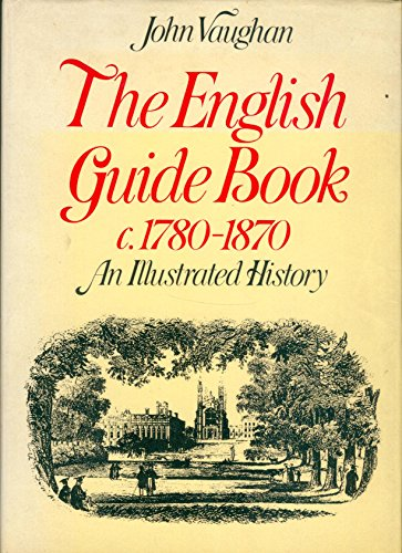 The English Guide Book c 1780-1870: An Illustrated History