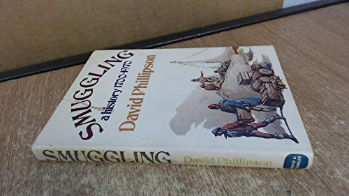 Smuggling A History 1700-1970: Phillipson David