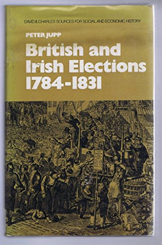 British and Irish Elections 1784 -1831: Jupp Peter