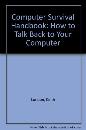 9780715361207: The Computer Survival Handbook: How to Talk Back to Your Computer