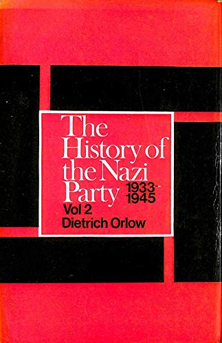 The History of the Nazi Party [2 volumes 1919-1933 and 1933-1945]: Orlow, Dietrich