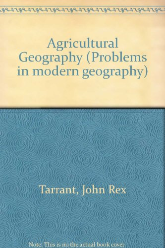 Agricultural Geography (Problems in modern geography): Tarrant, John Rex