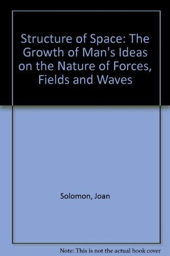 9780715364147: Structure of Space: The Growth of Man's Ideas on the Nature of Forces, Fields and Waves