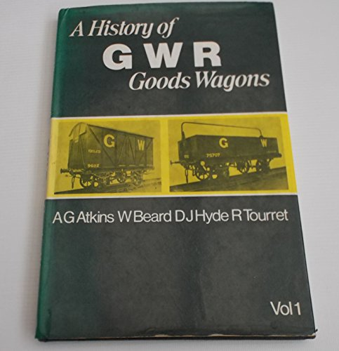 A History of GWR Goods Wagons - Volume 1: General: Atkins, A. G.; Beard, W.; Hyde, D. J.; Tourret, ...