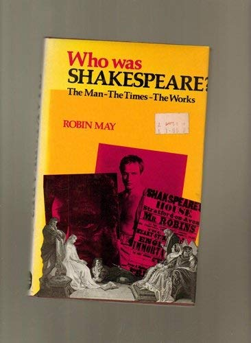 Who Was Shakespeare?: The Man, the Times,: May, Robin