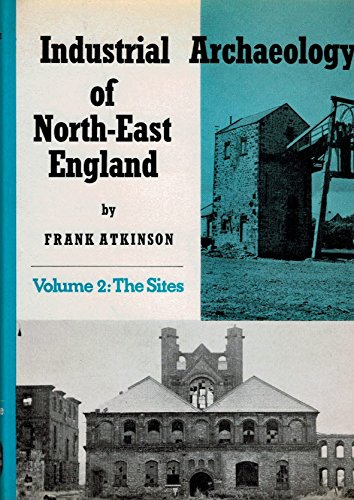 Industrial Archaeology of North-east England: The Sites. Volume 1 Only.