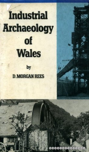 Industrial Archaeology of Wales (The Industrial archaeology of the British Isles series): David ...