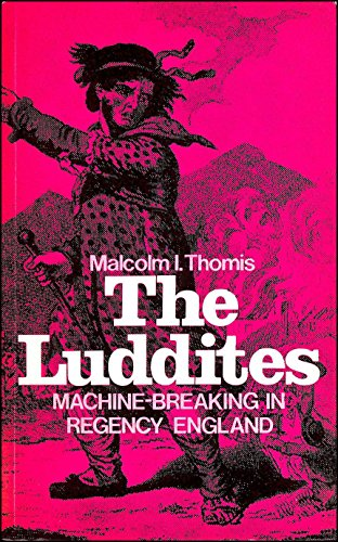 The Luddites: Machine-breaking in Regency England (Library of Textile History): Malcolm I. Thomis