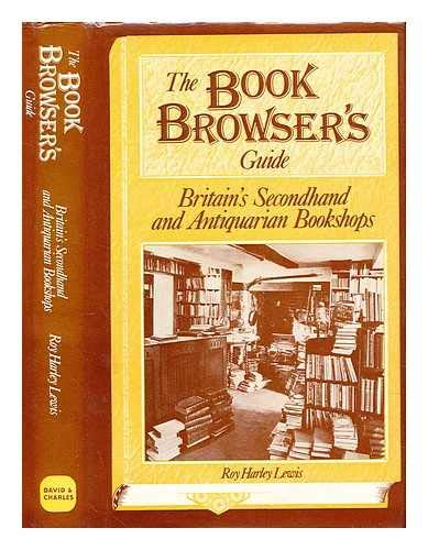 THE BOOK BROWSER'S GUIDE TO BRITAINS SECONDHAND AND ANTIQUARIAN BOOKSHOPS