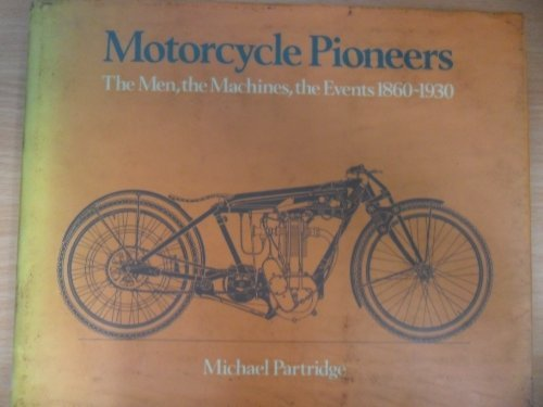 9780715372098: Motor Cycle Pioneers: The Machines, the Men, the Events, 1860-1930