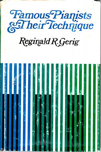 Famous Pianists And Their Technique: Gerig, Reginald R.
