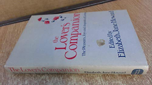 The Lover's companion - The Pleasures, Joys and Anguish of Loving: Howard, Elizabeth, Jane (...