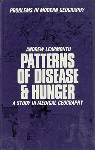 Patterns of Disease and Hunger (Problems in Modern Geography: Learmonth, Andrew