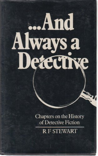 And Always a Detective Chapters on the History of Detective Fiction: Stewart R F