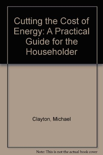 Cutting the Cost of Energy: A Practical Guide for the Households (0715379275) by Michael Clayton