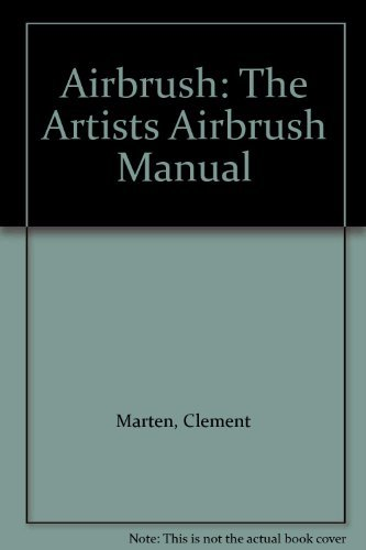 Airbrush: The Artists Airbrush Manual: Marten, Clement