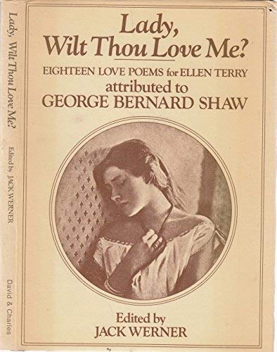 9780715379981: Lady Wilt Thou Love Me?: Eighteen Poems for Ellen Terry Attributed to George Bernard Shaw
