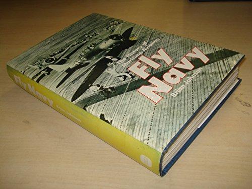FLY NAVY: THE HISTORY OF MARITIME AVIATION.: Johnson, Brian.
