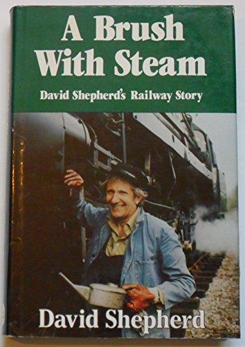 Brush With Steam: David Shepherd's Railway Story: Shepherd, David