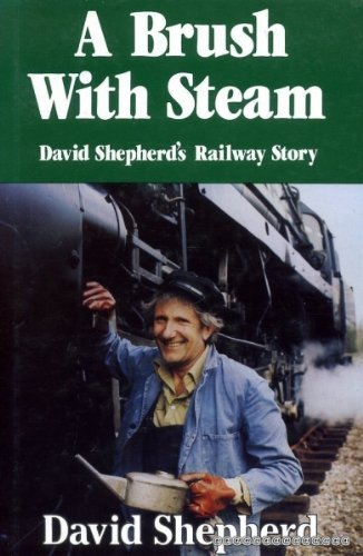 A BRUSH WITH STEAM : David Shepherds's Railway Story