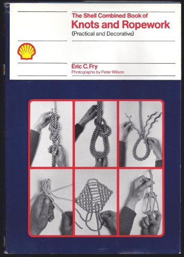 9780715381977: The Shell Combined Book of Knots and Ropework (Practical and Decorative)