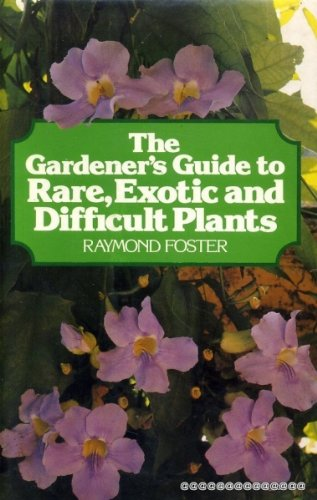 The gardener's guide to rare, exotic and difficult plants