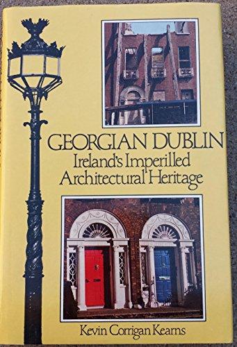 Georgian Dublin: Ireland's Imperilled Architectural Heritage: Kearns, Kevin Corrigan