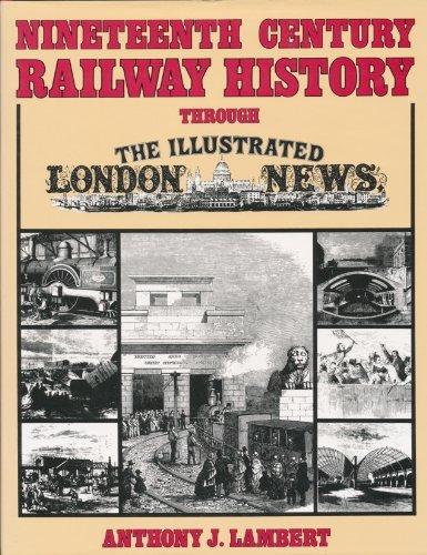 "Nineteenth Century Railway History Through the ""Illustrated: Lambert, Anthony J."